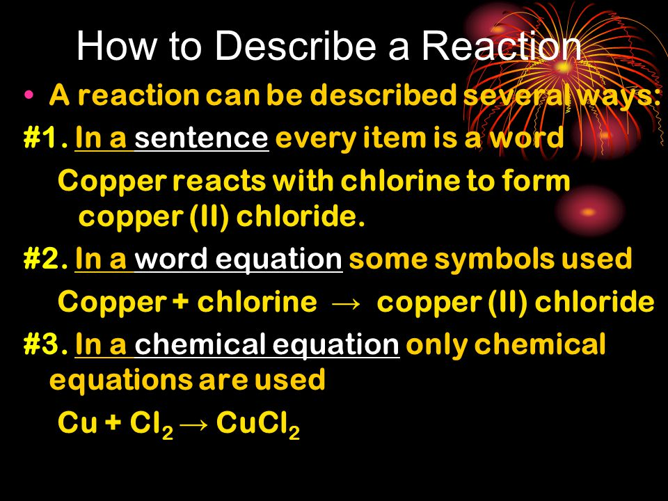 How to Describe a Reaction A reaction can be described several ways: #1.