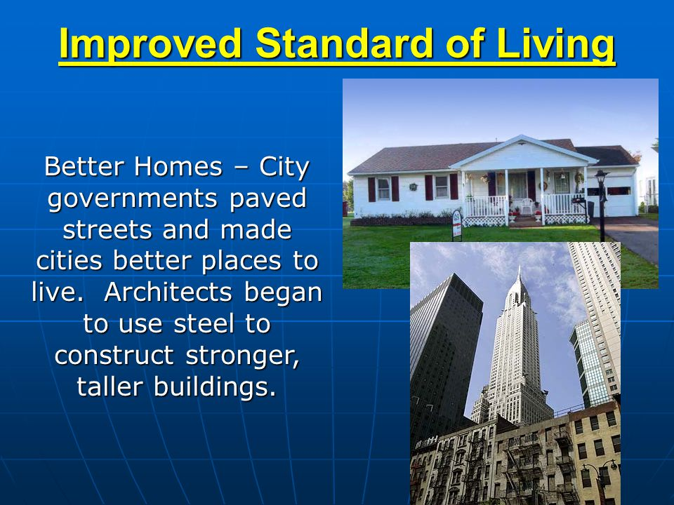 Better Homes – City governments paved streets and made cities better places to live. Architects began to use steel to construct stronger, taller build