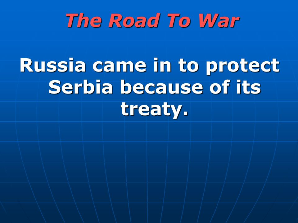 Russia came in to protect Serbia because of its treaty. The Road To War