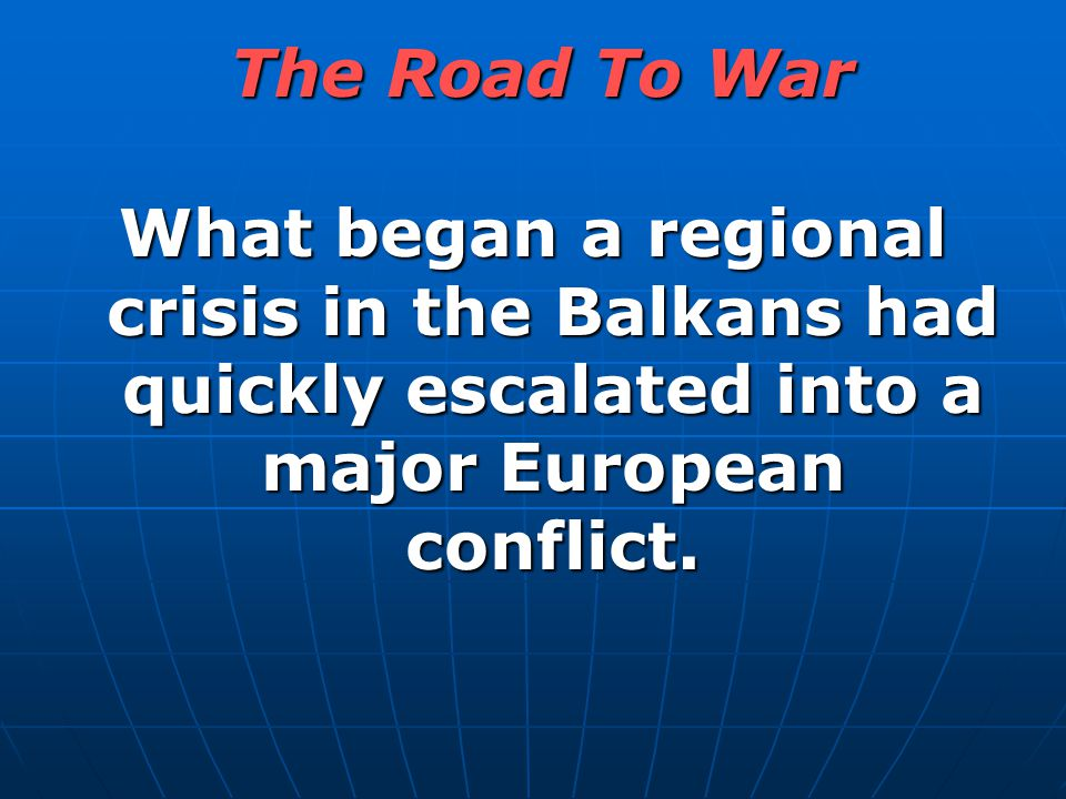 What began a regional crisis in the Balkans had quickly escalated into a major European conflict. The Road To War