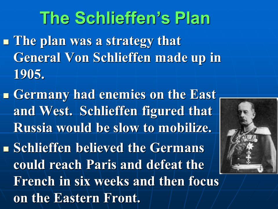 The Schlieffen's Plan The plan was a strategy that General Von Schlieffen made up in 1905. The plan was a strategy that General Von Schlieffen made up