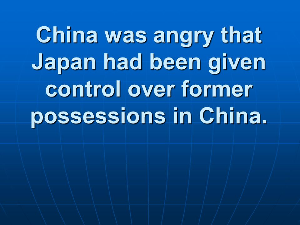 China was angry that Japan had been given control over former possessions in China.