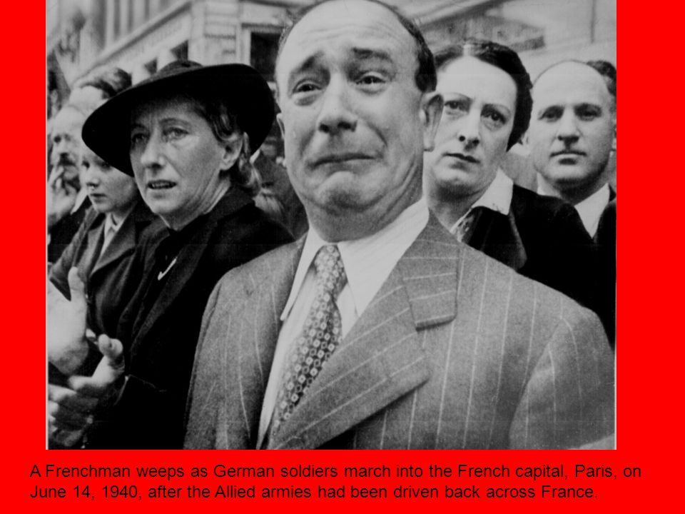 A Frenchman weeps as German soldiers march into the French capital, Paris, on June 14, 1940, after the Allied armies had been driven back across France.