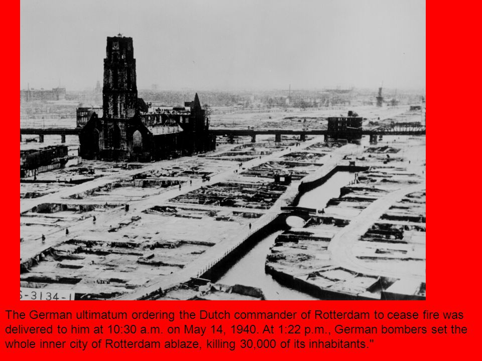 The German ultimatum ordering the Dutch commander of Rotterdam to cease fire was delivered to him at 10:30 a.m.