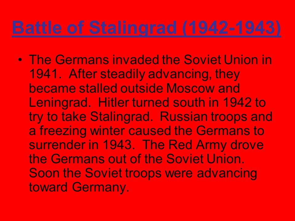 Battle of Stalingrad (1942-1943) The Germans invaded the Soviet Union in 1941.