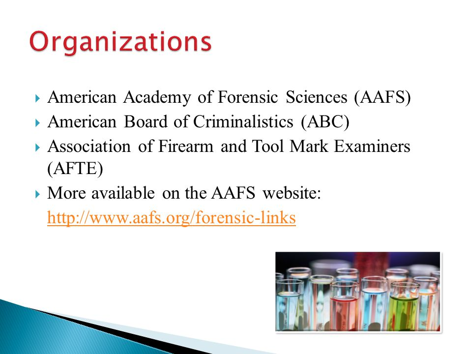  American Academy of Forensic Sciences (AAFS)  American Board of Criminalistics (ABC)  Association of Firearm and Tool Mark Examiners (AFTE)  More