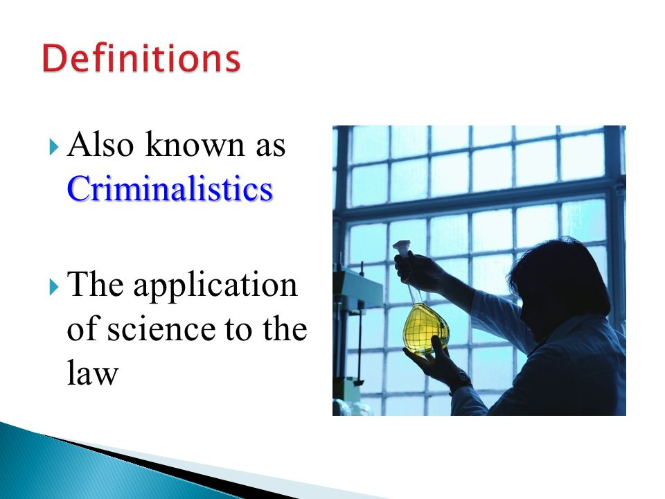 Criminalistics  Also known as Criminalistics  The application of science to the law