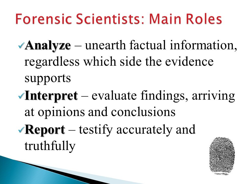 Analyze Analyze – unearth factual information, regardless which side the evidence supports Interpret Interpret – evaluate findings, arriving at opinio