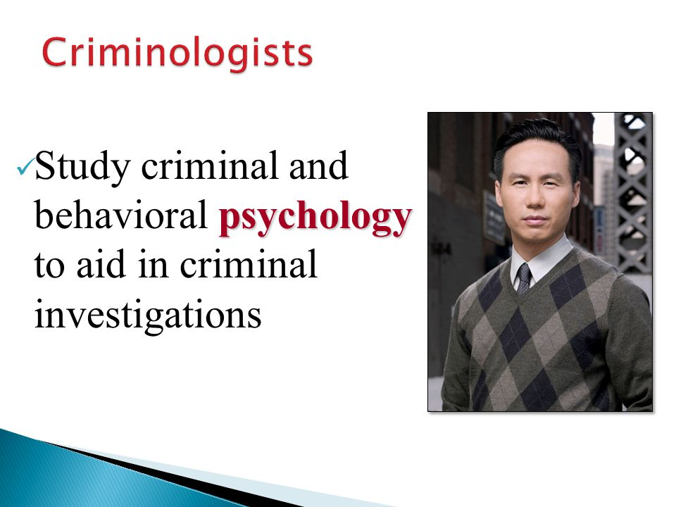 psychology Study criminal and behavioral psychology to aid in criminal investigations