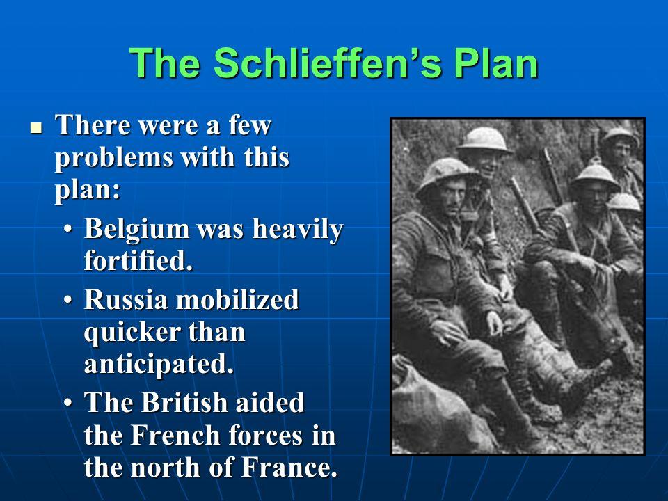 The Schlieffen's Plan The plan was a strategy that General Von Schlieffen made up in 1905.