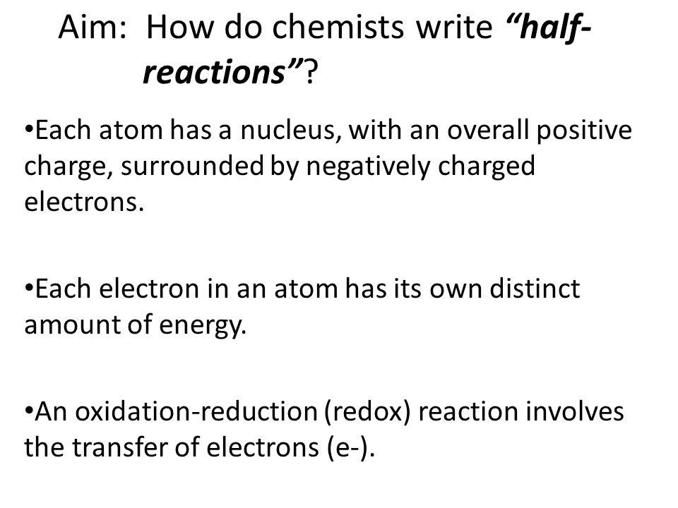 Aim: How do chemists write half- reactions .