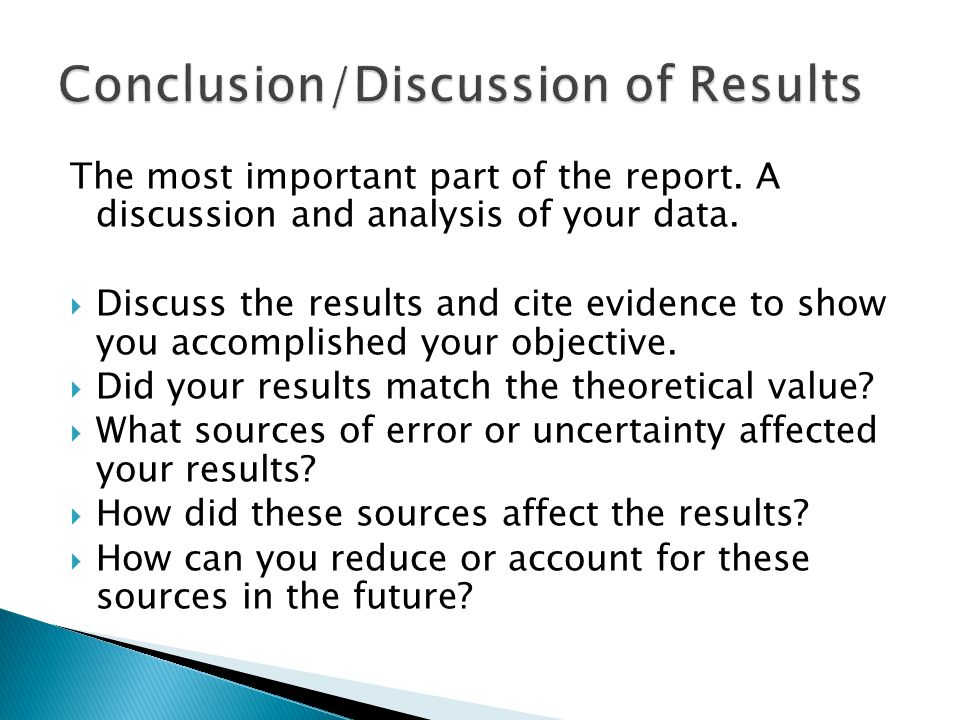 The most important part of the report. A discussion and analysis of your data.  Discuss the results and cite evidence to show you accomplished your o