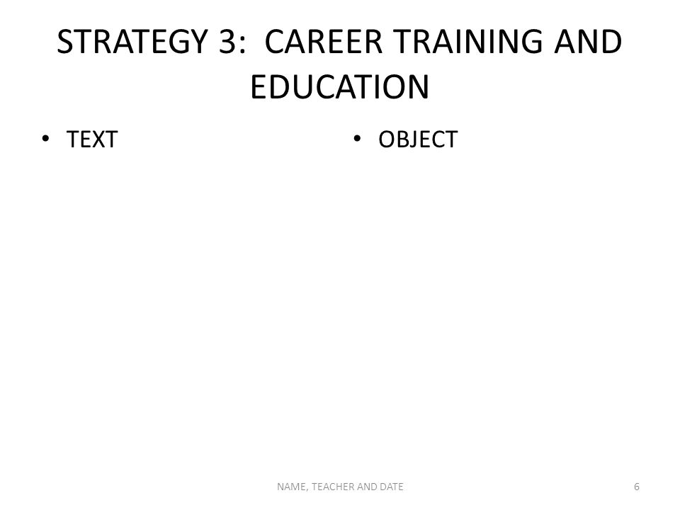 STRATEGY 4: EMPLOYMENT POSITION TEXT OBJECT NAME, TEACHER AND DATE7