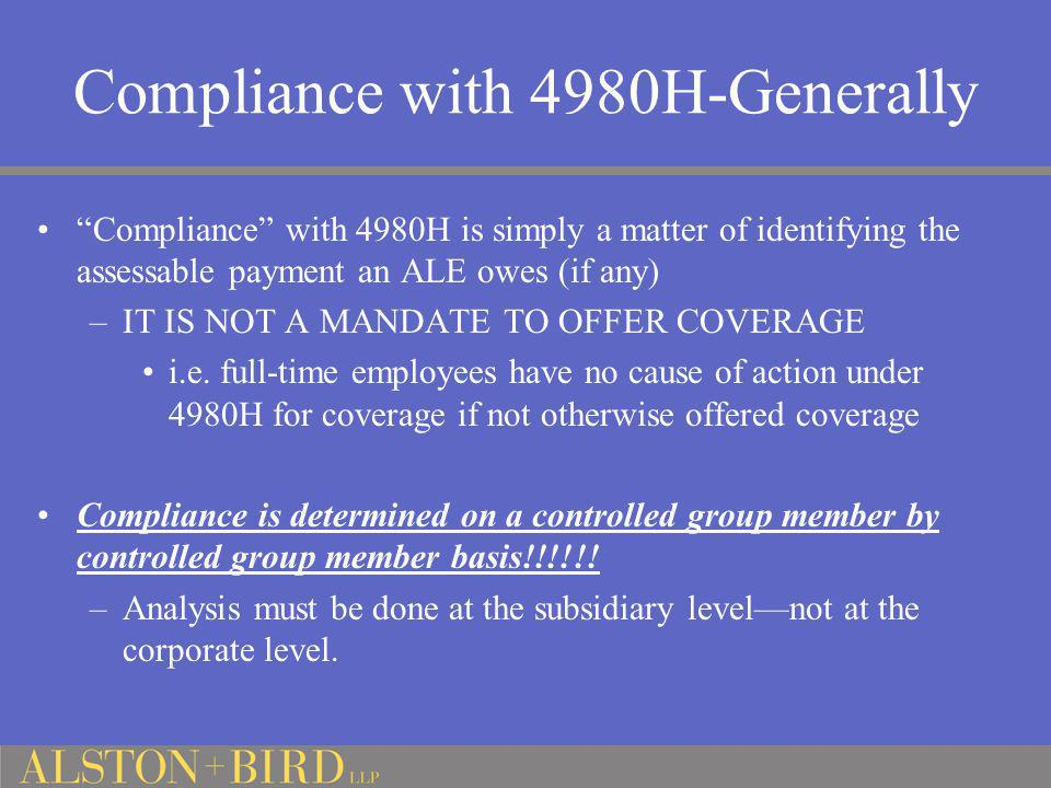 """Compliance with 4980H-Generally """"Compliance"""" with 4980H is simply a matter of identifying the assessable payment an ALE owes (if any) –IT IS NOT A MAN"""