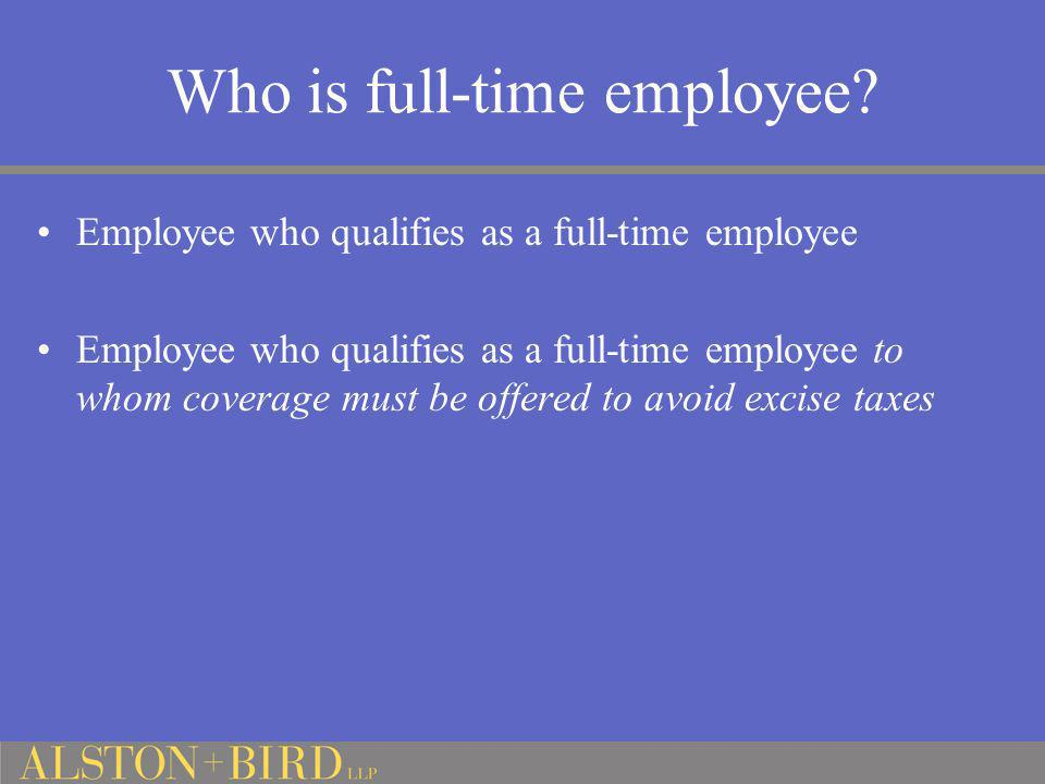 Who is full-time employee? Employee who qualifies as a full-time employee Employee who qualifies as a full-time employee to whom coverage must be offe