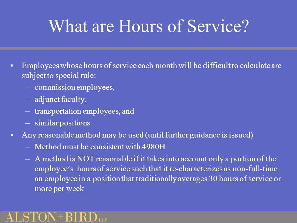 What are Hours of Service? Employees whose hours of service each month will be difficult to calculate are subject to special rule: –commission employe