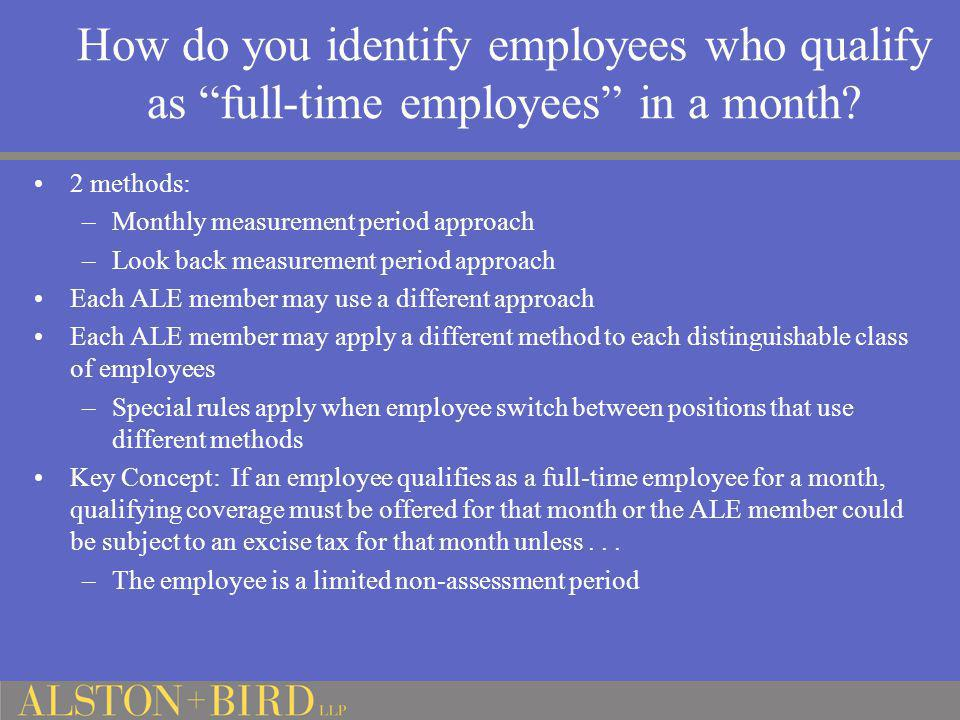 """How do you identify employees who qualify as """"full-time employees"""" in a month? 2 methods: –Monthly measurement period approach –Look back measurement"""