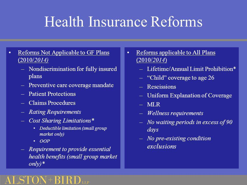 Health Insurance Reforms Reforms Not Applicable to GF Plans (2010/2014) –Nondiscrimination for fully insured plans –Preventive care coverage mandate –