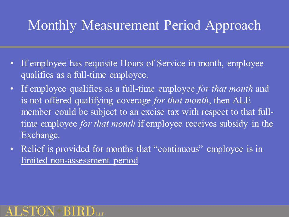 Monthly Measurement Period Approach If employee has requisite Hours of Service in month, employee qualifies as a full-time employee. If employee quali