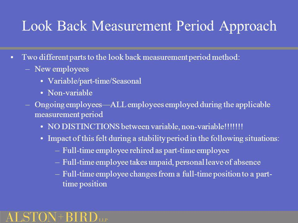 Look Back Measurement Period Approach Two different parts to the look back measurement period method: –New employees Variable/part-time/Seasonal Non-v