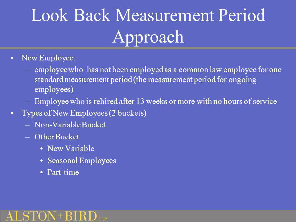 Look Back Measurement Period Approach New Employee: –employee who has not been employed as a common law employee for one standard measurement period (