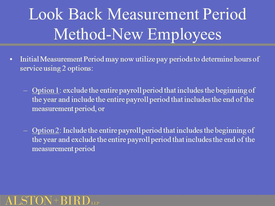 Look Back Measurement Period Method-New Employees Initial Measurement Period may now utilize pay periods to determine hours of service using 2 options