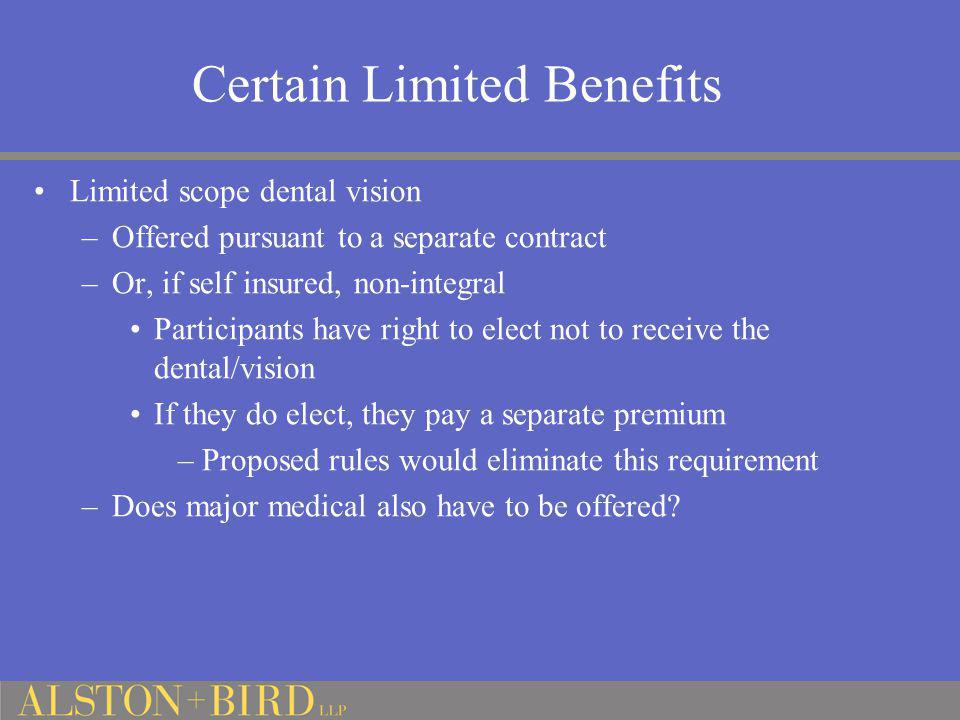 Certain Limited Benefits Limited scope dental vision –Offered pursuant to a separate contract –Or, if self insured, non-integral Participants have rig