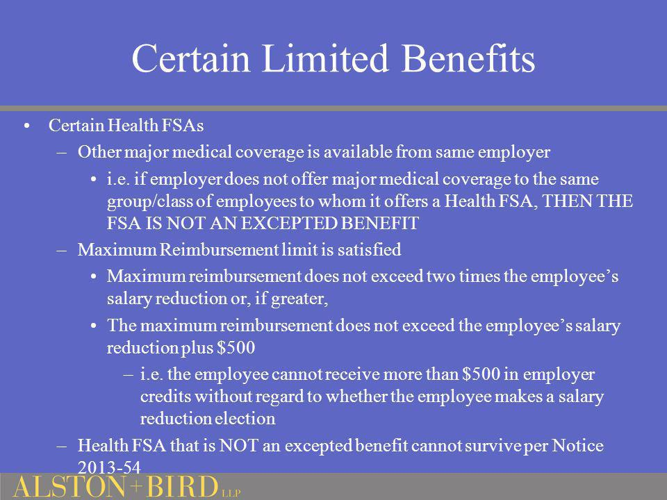 Certain Limited Benefits Certain Health FSAs –Other major medical coverage is available from same employer i.e. if employer does not offer major medic