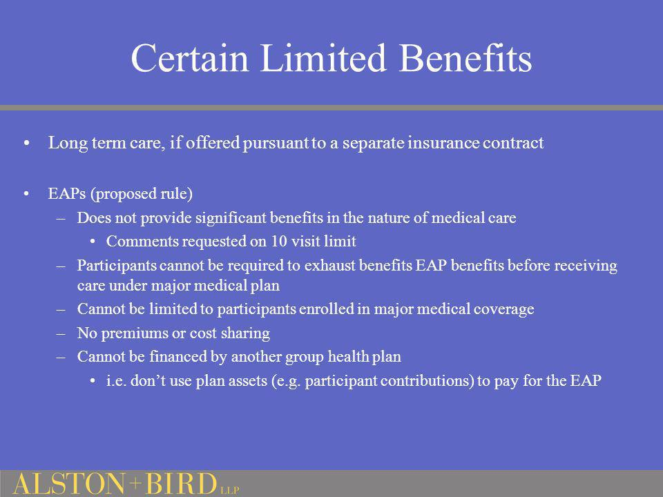 Certain Limited Benefits Long term care, if offered pursuant to a separate insurance contract EAPs (proposed rule) –Does not provide significant benef