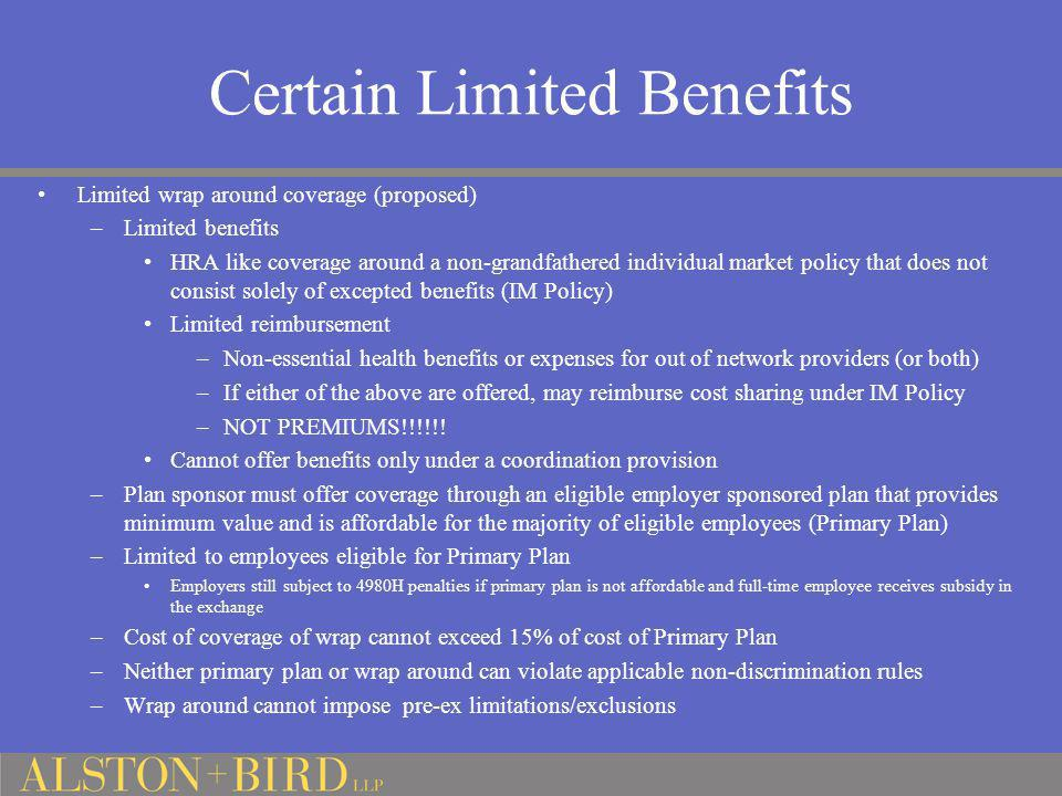 Certain Limited Benefits Limited wrap around coverage (proposed) –Limited benefits HRA like coverage around a non-grandfathered individual market poli