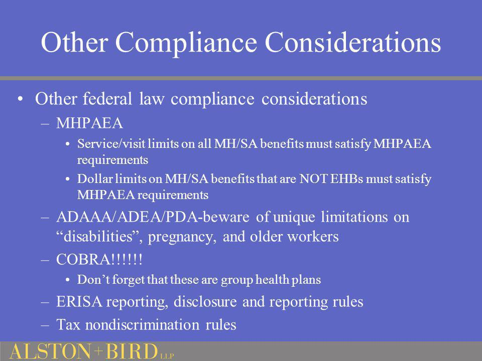 Other Compliance Considerations Other federal law compliance considerations –MHPAEA Service/visit limits on all MH/SA benefits must satisfy MHPAEA req