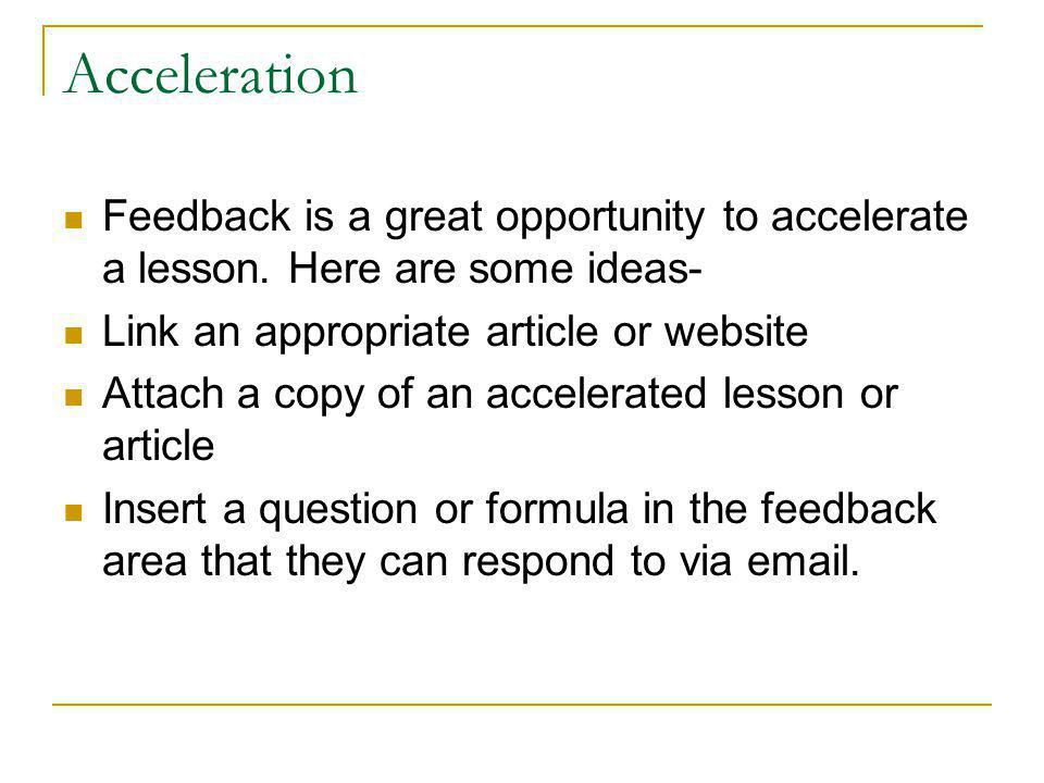 Acceleration Feedback is a great opportunity to accelerate a lesson.