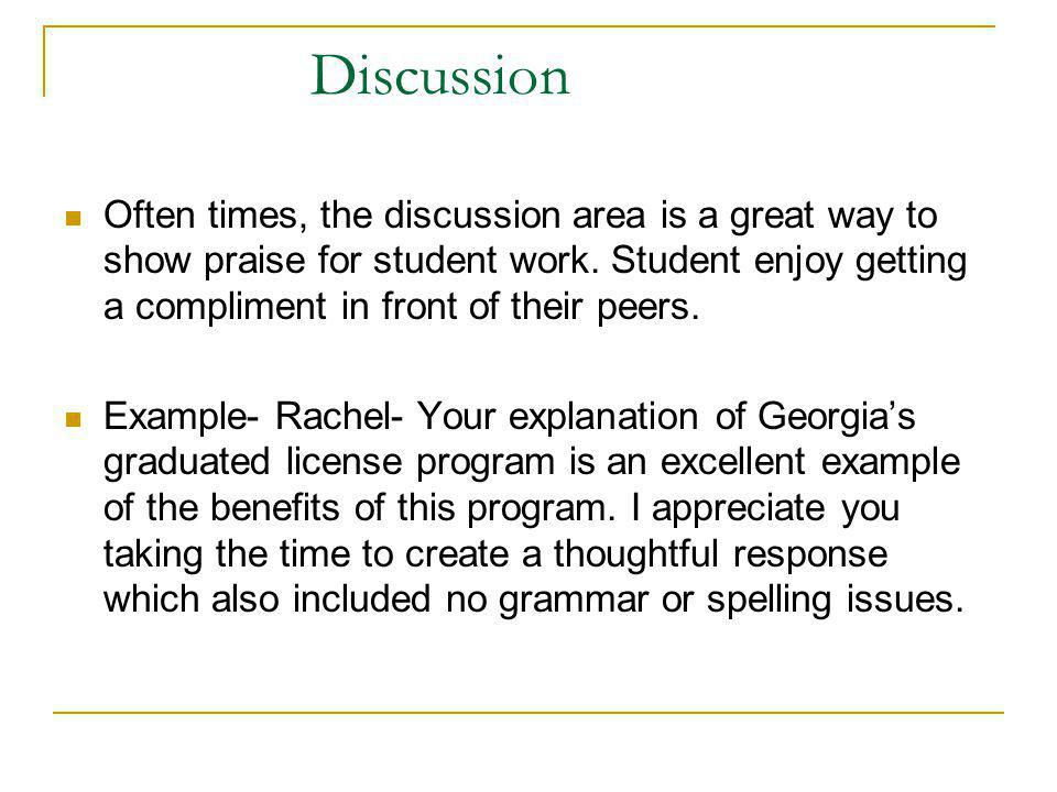 Discussion Often times, the discussion area is a great way to show praise for student work.