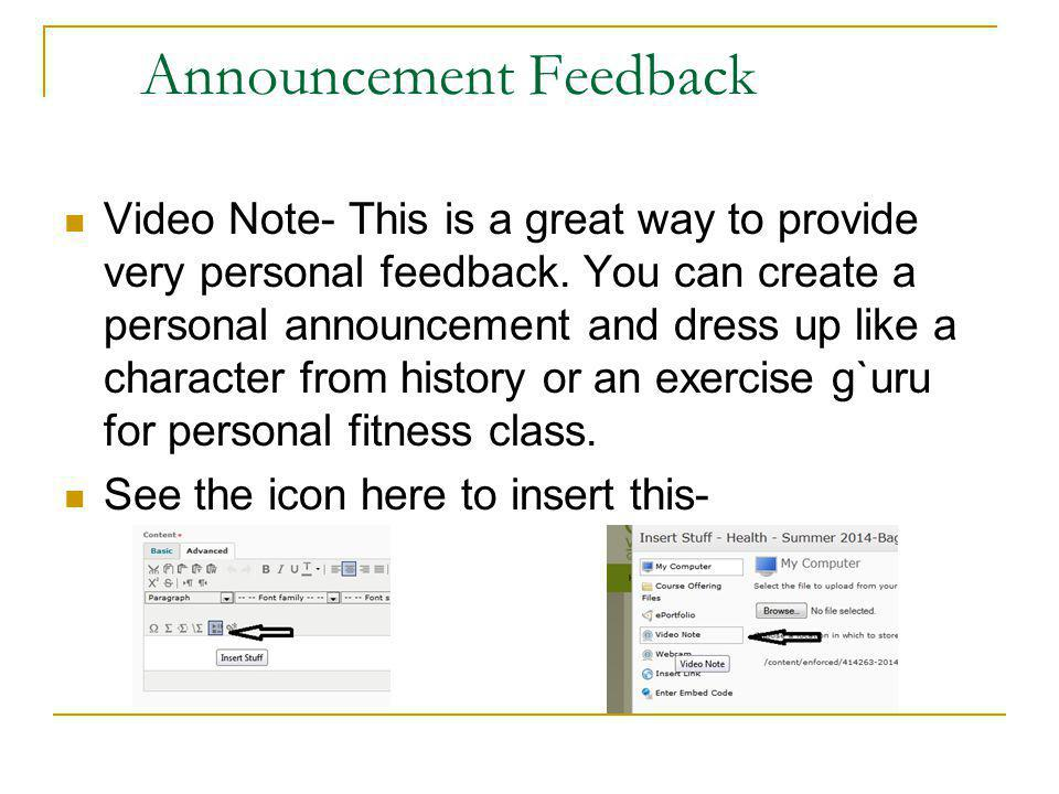 Announcement Feedback Video Note- This is a great way to provide very personal feedback.