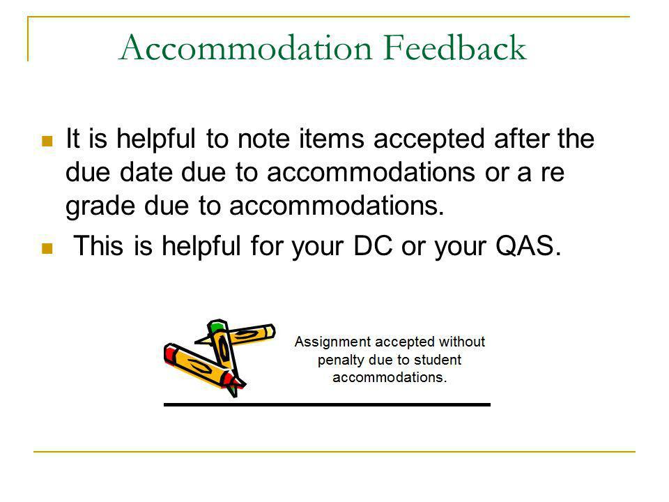 Accommodation Feedback It is helpful to note items accepted after the due date due to accommodations or a re grade due to accommodations.