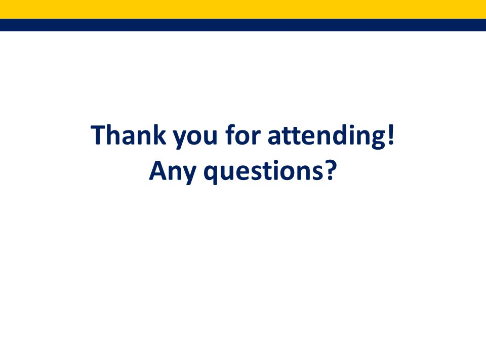 Thank you for attending! Any questions?