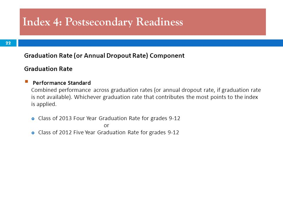 22 Index 4: Postsecondary Readiness Graduation Rate (or Annual Dropout Rate) Component Graduation Rate  Performance Standard Combined performance acr