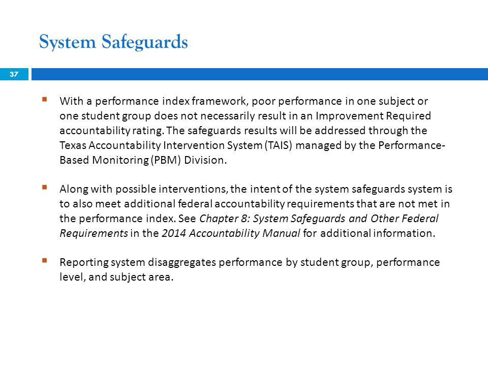 System Safeguards 37  With a performance index framework, poor performance in one subject or one student group does not necessarily result in an Impr