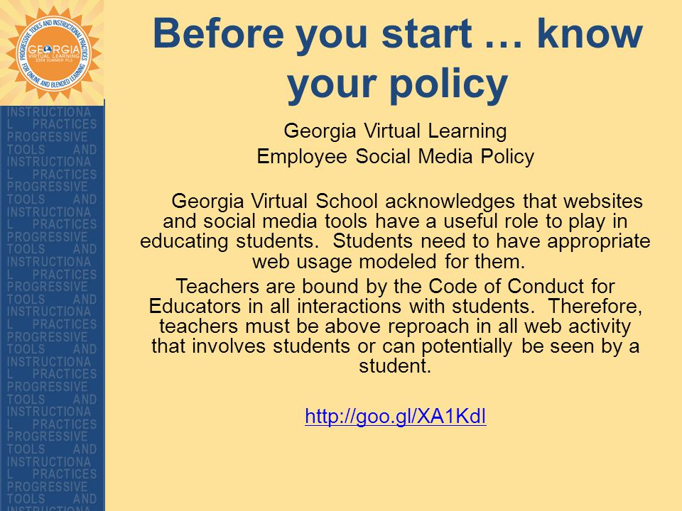 Before you start … know your policy Georgia Virtual Learning Employee Social Media Policy Georgia Virtual School acknowledges that websites and social