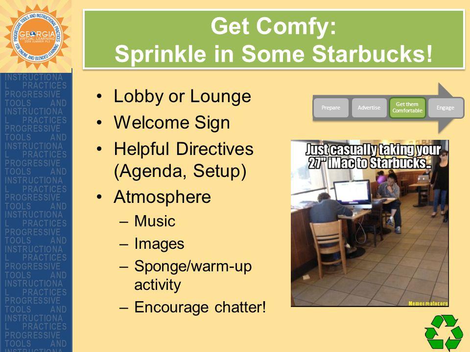 Get Comfy: Sprinkle in Some Starbucks.