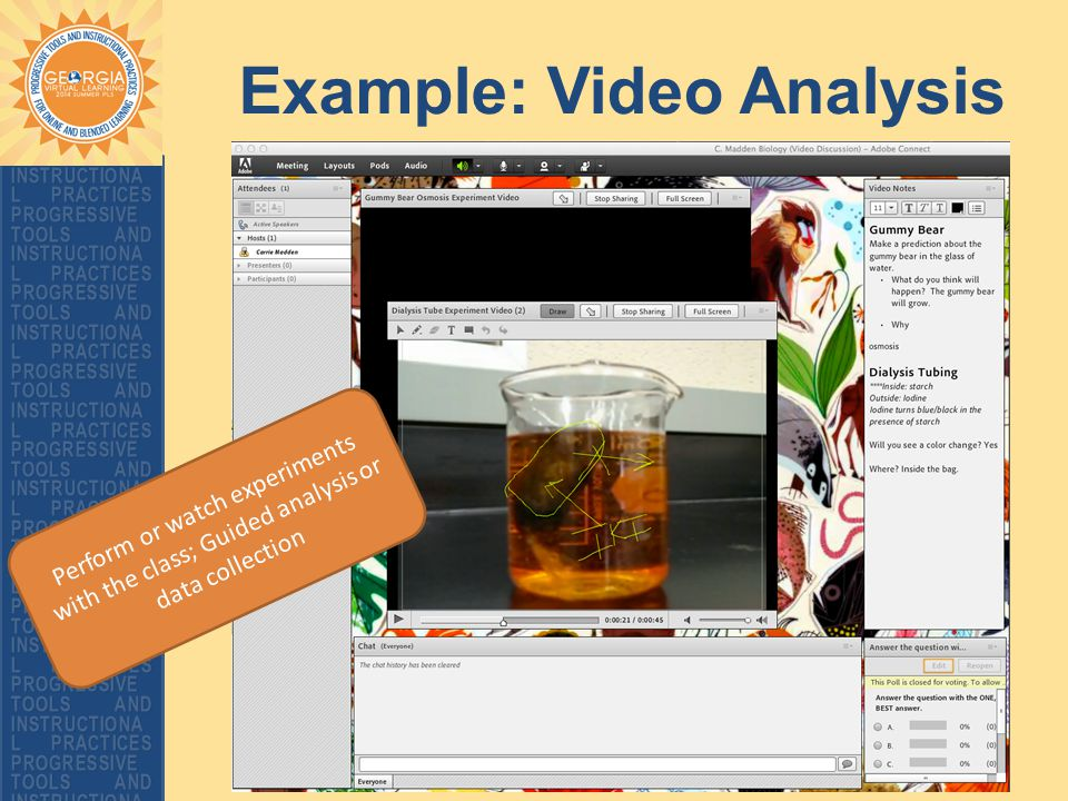 Example: Video Analysis Perform or watch experiments with the class; Guided analysis or data collection