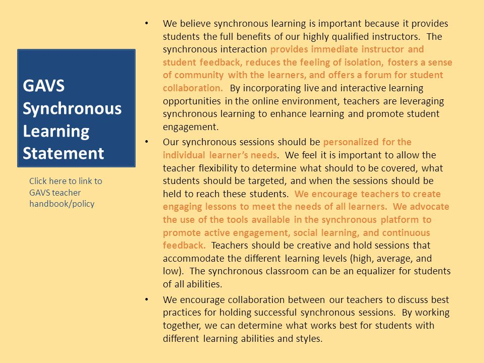 GAVS Synchronous Learning Statement We believe synchronous learning is important because it provides students the full benefits of our highly qualified instructors.
