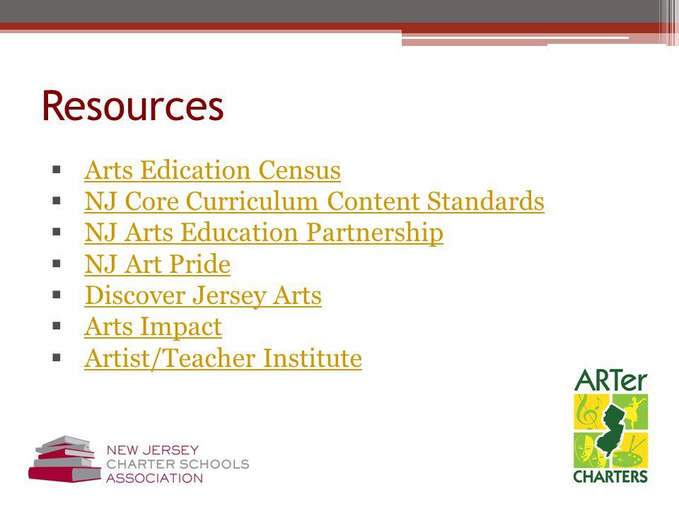 Resources  Arts Edication Census Arts Edication Census  NJ Core Curriculum Content Standards NJ Core Curriculum Content Standards  NJ Arts Educatio
