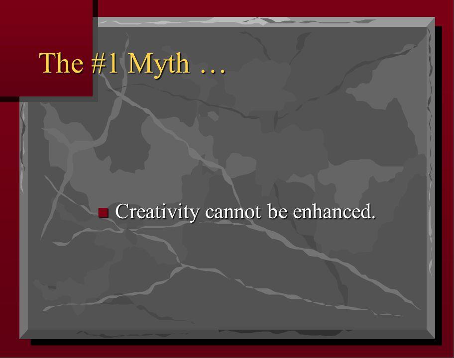 The #1 Myth … n Creativity cannot be enhanced.