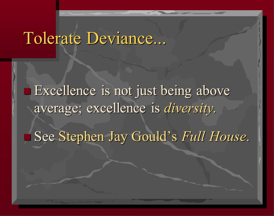 Tolerate Deviance... n Excellence is not just being above average; excellence is diversity.