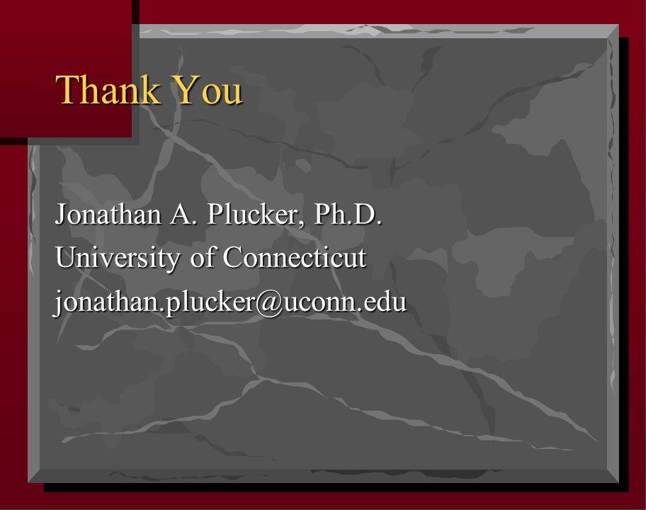 Thank You Jonathan A. Plucker, Ph.D. University of Connecticut jonathan.plucker@uconn.edu