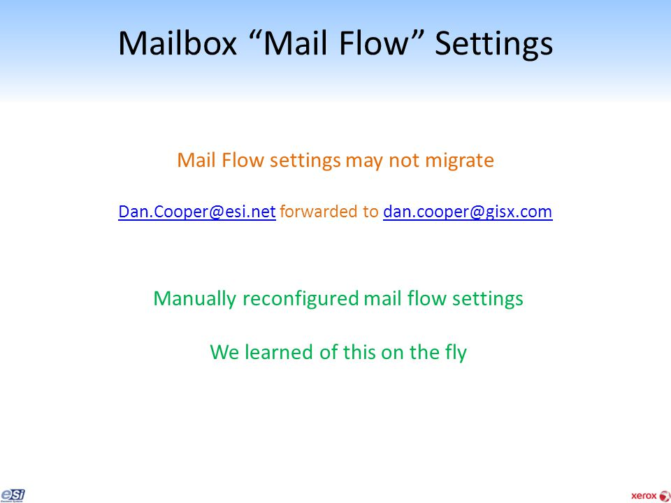 "Mailbox ""Mail Flow"" Settings Mail Flow settings may not migrate Dan.Cooper@esi.netDan.Cooper@esi.net forwarded to dan.cooper@gisx.comdan.cooper@gisx.c"