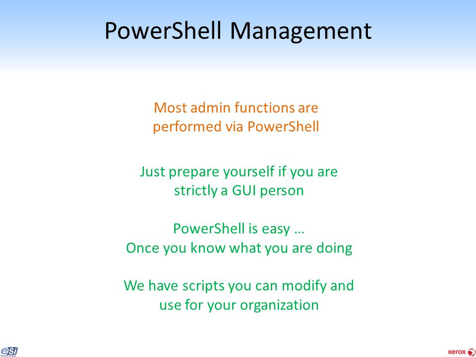 PowerShell Management Most admin functions are performed via PowerShell Just prepare yourself if you are strictly a GUI person PowerShell is easy … On