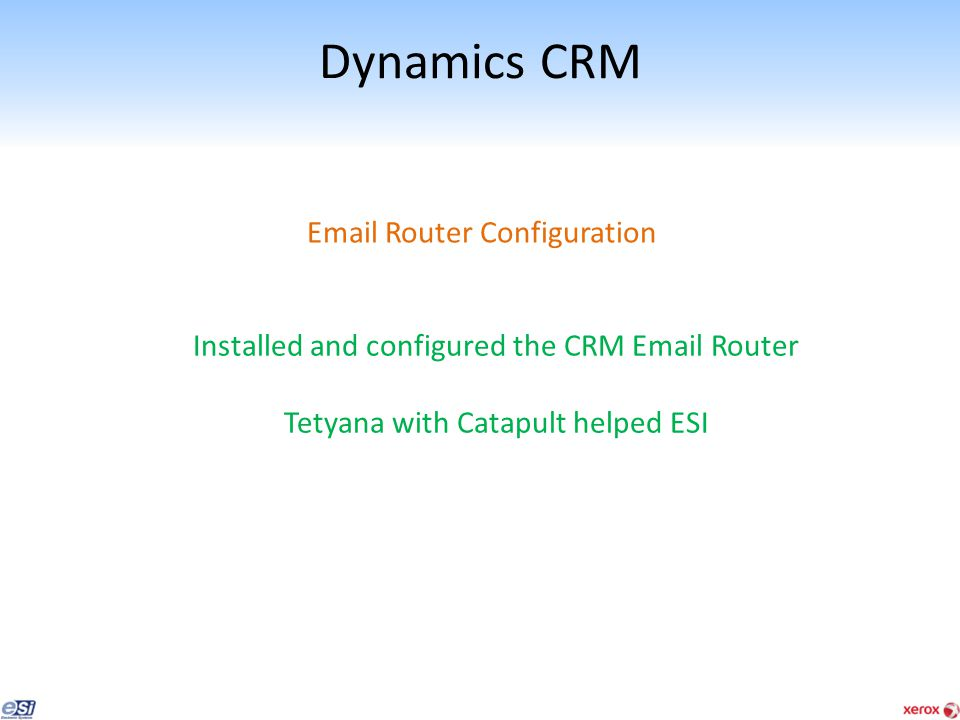 Dynamics CRM Email Router Configuration Installed and configured the CRM Email Router Tetyana with Catapult helped ESI