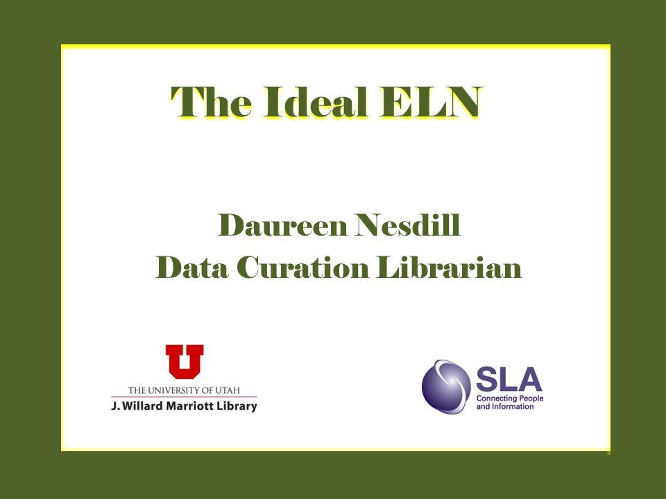 The Ideal ELN Daureen Nesdill Data Curation Librarian